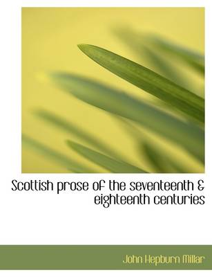 Scottish Prose of the Seventeenth & Eighteenth Centuries
