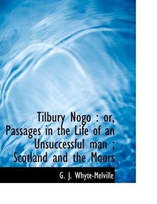 Tilbury Nogo: Or, Passages in the Life of an Unsuccessful Man; Scotland and the Moors