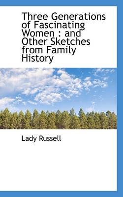 Three Generations of Fascinating Women: And Other Sketches from Family History