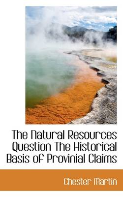 The Natural Resources Question the Historical Basis of Provinial Claims