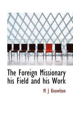 The Foreign Missionary His Field and His Work