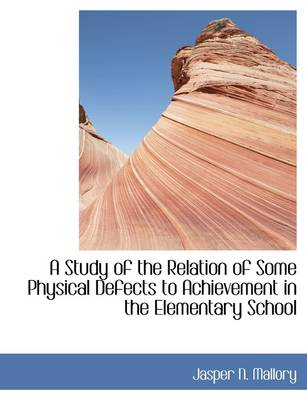 A Study of the Relation of Some Physical Defects to Achievement in the Elementary School