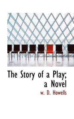 The Story of a Play; A Novel