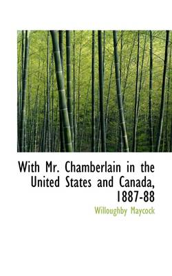 With Mr. Chamberlain in the United States and Canada, 1887-88
