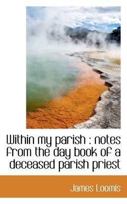 Within My Parish: Notes from the Day Book of a Deceased Parish Priest