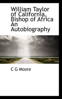 William Taylor of California, Bishop of Africa an Autobiography
