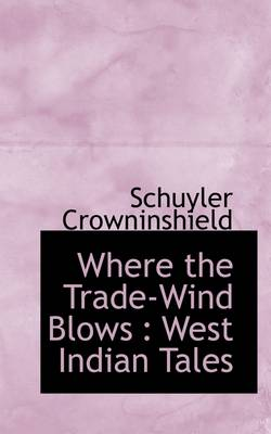 Where the Trade-Wind Blows: West Indian Tales