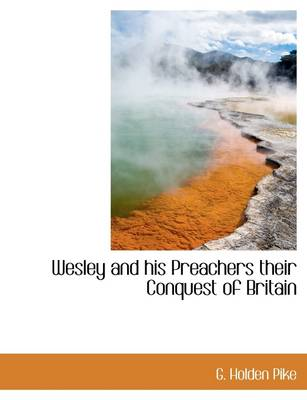 Wesley and His Preachers Their Conquest of Britain
