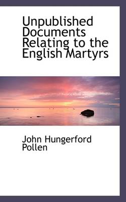 Unpublished Documents Relating to the English Martyrs