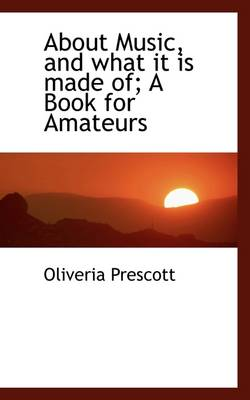 About Music, and What It Is Made Of; A Book for Amateurs