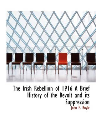 The Irish Rebellion of 1916 a Brief History of the Revolt and Its Suppression
