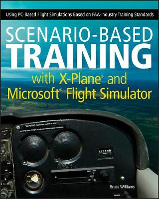 Scenario-based Training with X-Plane and Microsoft Flight Simulator: Using PC-Based Flight Simulations Based on FAA-Industry Training Standards