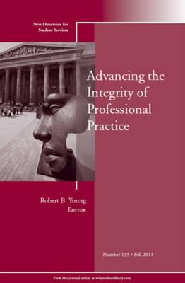 Advancing the Integrity of Professional Practice: New Directions for Student Services: Summer 2011
