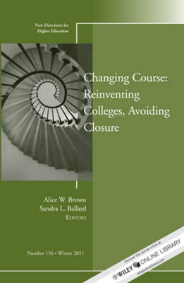 Changing Course: Reinventing Colleges, Avoiding Closure - New Directions for Higher Education