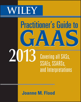 Wiley Practitioner's Guide to GAAS 2013: Covering All SASs, SSAEs, SSARSs, and Interpretations: 2013