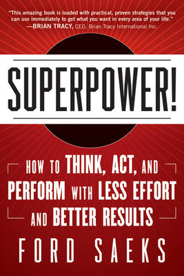 Superpower!: How to Think, Act, and Perform with Less Effort and Better Results
