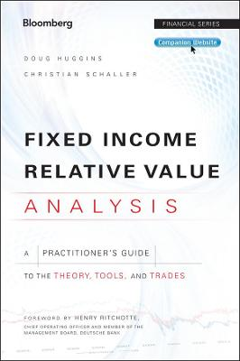 Fixed Income Relative Value Analysis: A Practitioners Guide to the Theory, Tools, and Trades + Website
