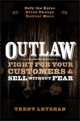 Outlaw: Fight for Your Customers and Sell Without Fear