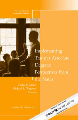 Implementing Transfer Associate Degrees: Perspectives from the States: New Directions for Community Colleges: Winter 2012