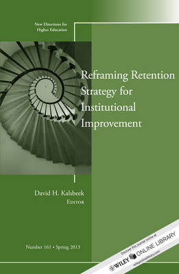 Reframing Retention Strategy for Institutional Improvement: New Directions for Higher Education, Number 161