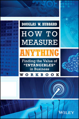 How to Measure Anything Workbook: Finding the Value of 'Intangibles' in Business
