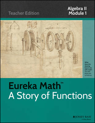 A Eureka Math, a Story of Functions: Polynomial, Rational, and Radical Relationships: Algebra II, Module 1