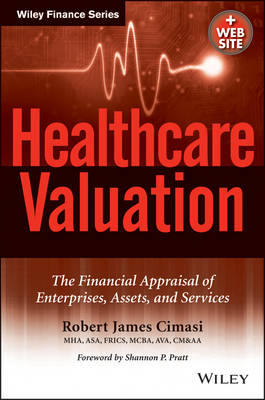 Healthcare Valuation: The Financial Appraisal of Enterprises, Assets, and Services