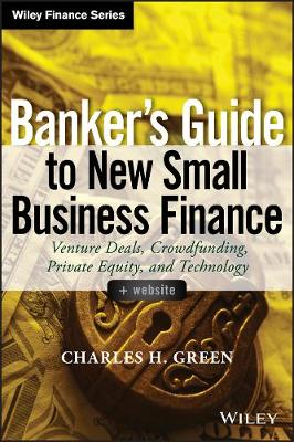 Banker's Guide to New Small Business Finance: Venture Deals, Crowdfunding, Private Equity, and Technology + Website