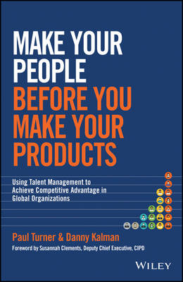 Make Your People Before You Make Your Products -  Using Talent Management to Achieve Competitive    Advantage in Global Organizations