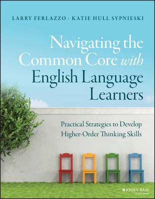 Navigating the Common Core with English Language Learners: Practical Strategies to Develop Higher-Orderthinking Skills