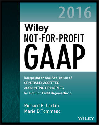 Wiley Not-For-Profit GAAP 2016 - Interpretation   and Application of Generally Accepted Accounting  Principles