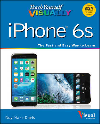 Teach Yourself Visually Iphone 6S: Covers Ios9 and All Models of Iphone 6S, 6, and   Iphone 5