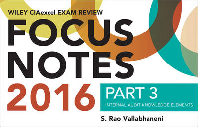 Wiley CIAexcel Exam Review 2016 Focus Notes: Part 3, Internal Audit Knowledge Elements