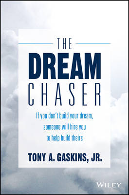 The Dream Chaser: If You Don't Build Your Dream, Someone Will Hire You to Help Build Theirs