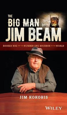 The Big Man of Jim Beam: Booker Noe and the Number One Bourbon in the World