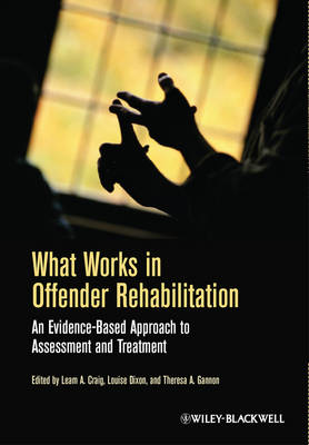 What Works in Offender Rehabilitation: An Evidence-Based Approach to Assessment and Treatment