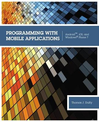 Programming with Mobile Applications: Android (TM), iOS, and Windows (R) Phone 7