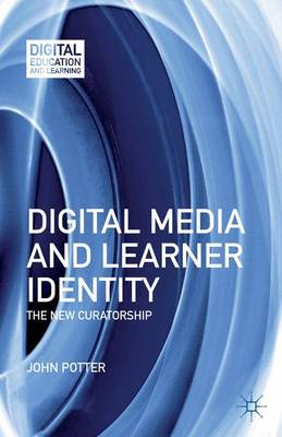 Digital Media and Learner Identity: The New Curatorship