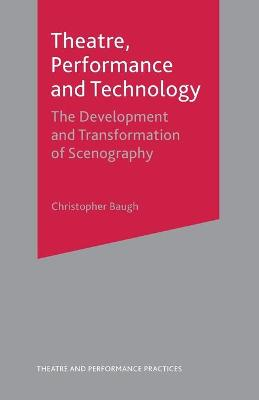 Theatre, Performance and Technology: The Development and Transformation of Scenography