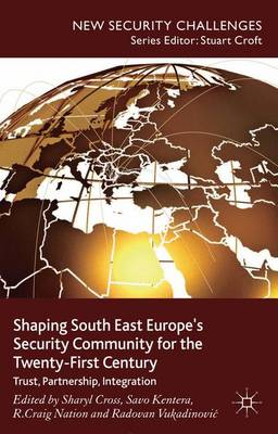 Shaping South East Europe's Security Community for the Twenty-First Century: Trust, Partnership, Integration