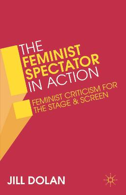 The Feminist Spectator in Action: Feminist Criticism for the Stage and Screen