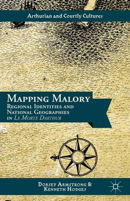 Mapping Malory: Regional Identities and National Geographies in Le Morte Darthur