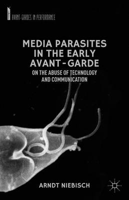 Media Parasites in the Early Avant-Garde: On the Abuse of Technology and Communication