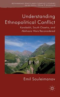 Understanding Ethnopolitical Conflict: Karabakh, South Ossetia, and Abkhazia Wars Reconsidered