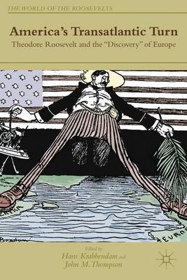"America's Transatlantic Turn: Theodore Roosevelt and the ""Discovery"" of Europe"