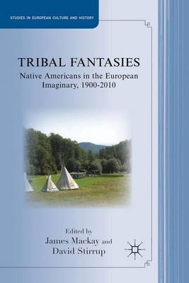 Tribal Fantasies: Native Americans in the European Imaginary, 1900-2010