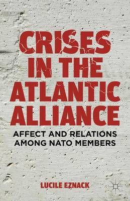 Crises in the Atlantic Alliance: Affect and Relations among NATO Members
