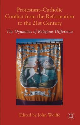 Protestant-Catholic Conflict from the Reformation to the 21st Century: The Dynamics of Religious Difference
