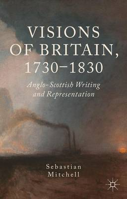 Visions of Britain, 1730-1830: Anglo-Scottish Writing and Representation