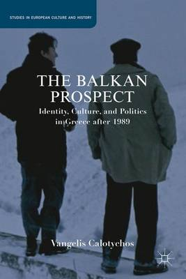 The Balkan Prospect: Identity, Culture, and Politics in Greece after 1989